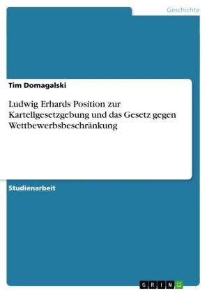 Ludwig Erhards Position zur Kartellgesetzgebung und das Gesetz gegen Wettbewerbsbeschränkung