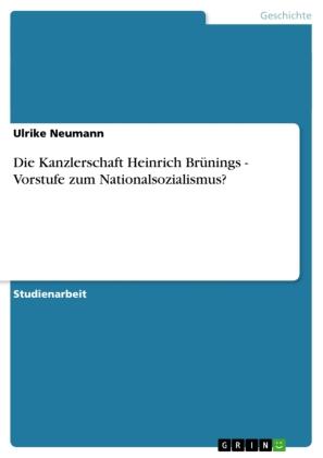 Die Kanzlerschaft Heinrich Brünings - Vorstufe zum Nationalsozialismus?