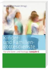 Kinder- und Familiengottesdienste für alle Sonn- und Festtage, Lesejahr C Cover