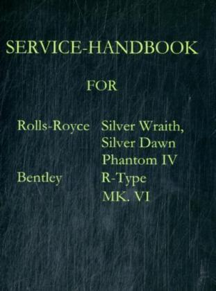 SERVICE-HANDBOOK ROLLS-ROYCE SILVER DAWN, SILVER WRAITH, PHANTOM IV AND BENTLEY MK. VI, R-TYPE