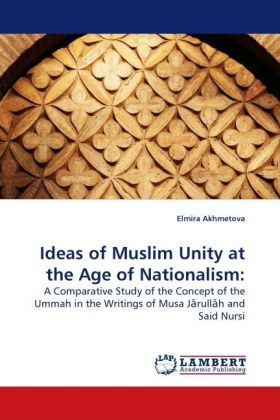Ideas of Muslim Unity at the Age of Nationalism: