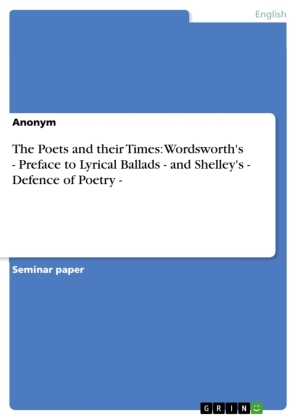 The Poets and their Times: Wordsworth's - Preface to Lyrical Ballads - and Shelley's - Defence of Poetry -