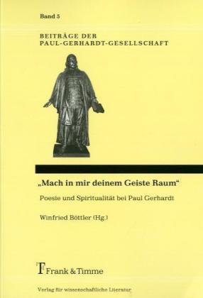 """""""Mach in mir deinem Geiste Raum"""" - Poesie und Spiritualität bei Paul Gerhardt"""