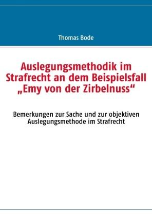 Auslegungsmethodik im Strafrecht an dem Beispielsfall  Emy von der Zirbelnuss