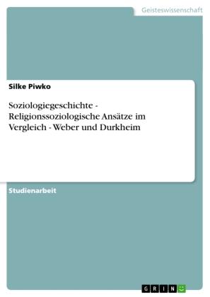 Soziologiegeschichte - Religionssoziologische Ansätze im Vergleich - Weber und Durkheim