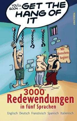 Get the Hang of it - 3000 Redewendungen in fünf Sprachen