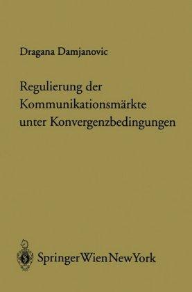 Regulierung der Kommunikationsmärkte unter Konvergenzbedingungen (f. Österreich)