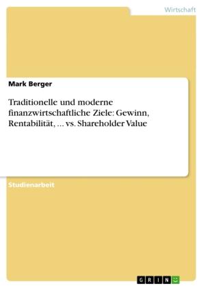 Traditionelle und moderne finanzwirtschaftliche Ziele: Gewinn, Rentabilität, ... vs. Shareholder Value