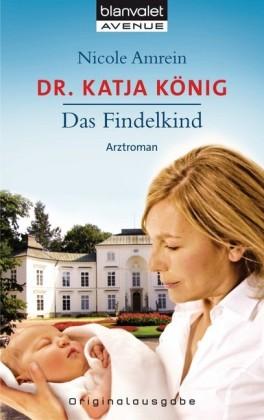 Dr. Katja König - Das Findelkind