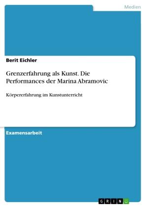 Grenzerfahrung als Kunst. Die Performances der Marina Abramovic