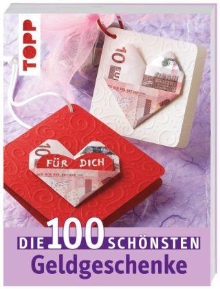 Die 100 Schonsten Geldgeschenke 9783772451645 Bucher Basteln