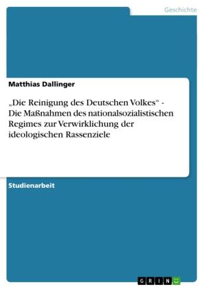 """""""Die Reinigung des Deutschen Volkes"""" - Die Maßnahmen des nationalsozialistischen Regimes zur Verwirklichung der ideologi"""