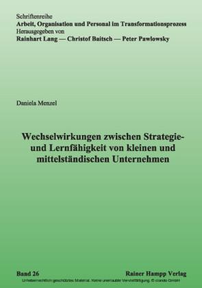 Wechselwirkungen zwischen Strategie- und Lernfähigkeit von kleinen und mittelständischen Unternehmen (Arbeit, Organisation und Personal im Transformationsprozess Bd. 26)