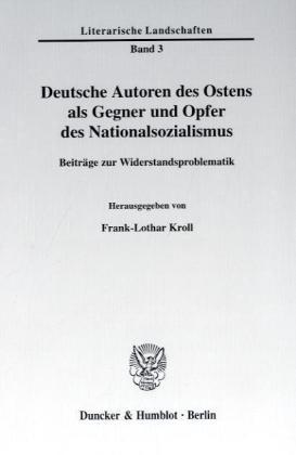 Deutsche Autoren des Ostens als Gegner und Opfer des Nationalsozialismus.