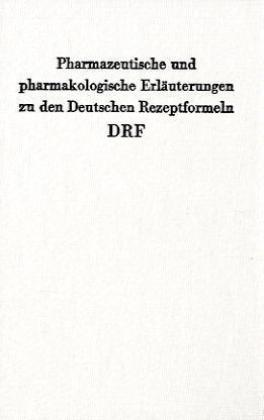 Pharmazeutische und pharmakologische Erläuterungen zu den Deutschen Rezeptformeln DRF.