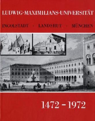Ludwig-Maximilians-Universität Ingolstadt-Landshut-München 1472 - 1972.