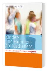 Kinder- und Familiengottesdienste für alle Sonn- und Festtage, Lesejahr A Cover