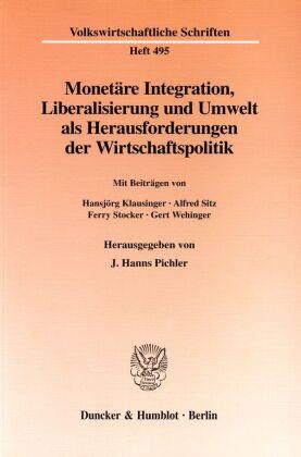 Monetäre Integration, Liberalisierung und Umwelt als Herausforderungen der Wirtschaftspolitik