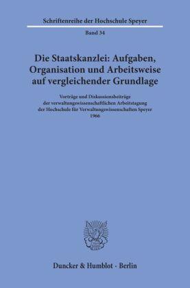 Die Staatskanzlei: Aufgaben, Organisation und Arbeitsweise auf vergleichender Grundlage.