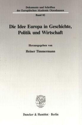 Die Idee Europa in Geschichte, Politik und Wirtschaft.