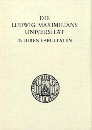 Die Ludwig-Maximilians-Universität in ihren Fakultäten.