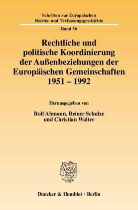 Rechtliche und politische Koordinierung der Außenbeziehungen der Europäischen Gemeinschaften 1951-1992
