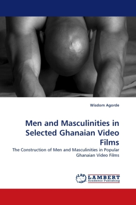 Men and Masculinities in Selected Ghanaian Video Films