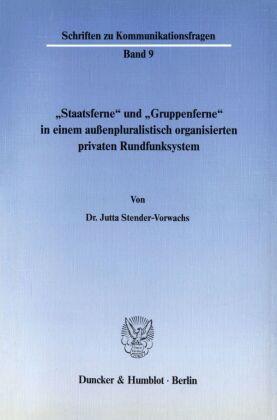 """""""Staatsferne"""" und """"Gruppenferne"""" in einem außenpluralistisch organisierten privaten Rundfunksystem."""