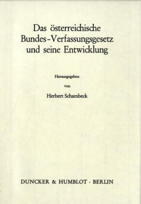 Das österreichische Bundes-Verfassungsgesetz und seine Entwicklung.