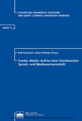 Franko-Media: Aufriss einer französischen Sprach- und Medienwissenschaft