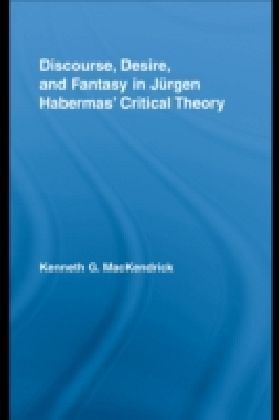 Discourse, Desire, and Fantasy in Jurgen Habermas' Critical Theory