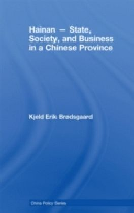 Hainan - State, Society, and Business in a Chinese Province