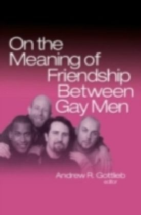 On the Meaning of Friendship Between Gay Men