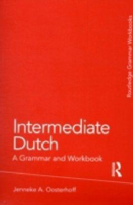 Intermediate Dutch: A Grammar and Workbook