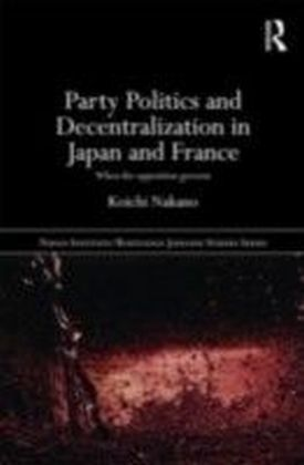 Party Politics and Decentralization in Japan and France