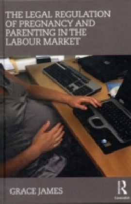 Legal Regulation of Pregnancy and Parenting in the Labour Market