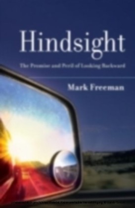 Hindsight The Promise and Peril of Looking Backward