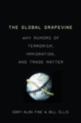 Global Grapevine Why Rumors of Terrorism, Immigration, and Trade Matter