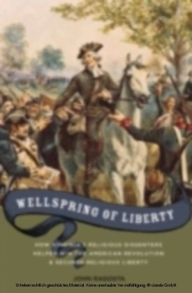 Wellspring of Liberty How Virginia's Religious Dissenters Helped Win the American Revolution and Secured Religious Liberty