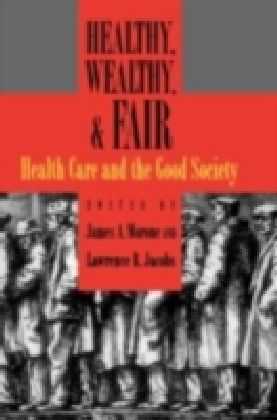 Healthy, Wealthy, and Fair Health Care and the Good Society