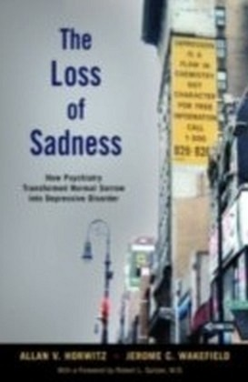 Loss of Sadness How psychiatry transformed normal sorrow into depressive disorder