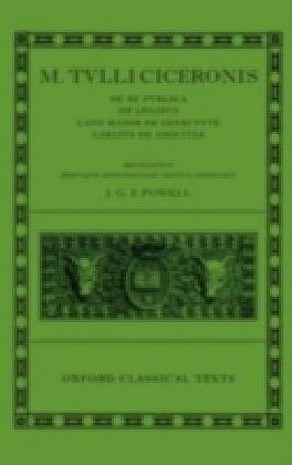 M. Tulli Ciceronis De Re Publica, De Legibus, Cato Maior de Senectute, Laelius de Amicitia