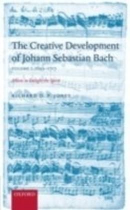 Creative Development of Johann Sebastian Bach Volume 1