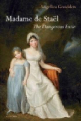 """Madame de Sta""""el The Dangerous Exile"""