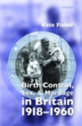 Birth Control, Sex, and Marriage in Britain 1918-1960
