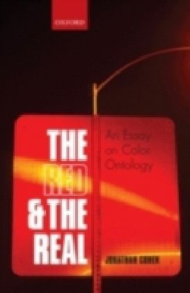 Red and the Real An Essay on Color Ontology