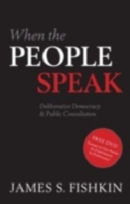 When the People Speak Deliberative Democracy and Public Consultation
