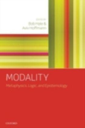 Modality Metaphysics, Logic, and Epistemology