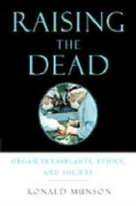 Raising the Dead Organ transplants, ethics, and society