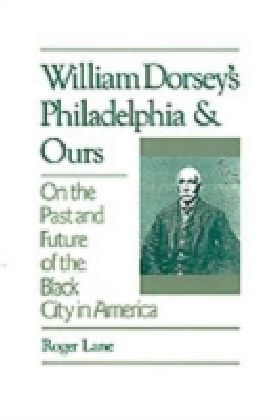 William Dorsey's Philadelphia and Ours